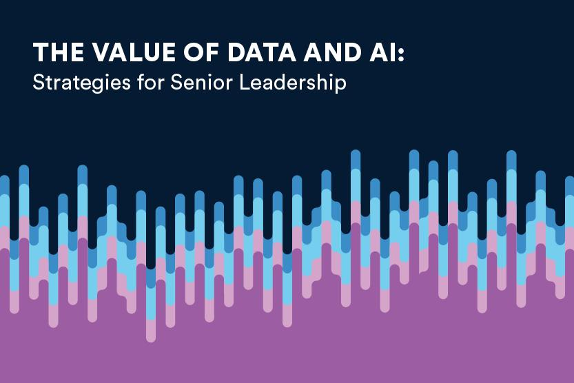 "Illustration of lines and colors suggested data, with the words ""The value of data and AI: Strategies for Senior Leadership."""